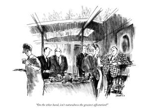 """""""On the other hand, isn't naturalness the greatest affectation?"""" - New Yorker Cartoon by Charles Saxon"""