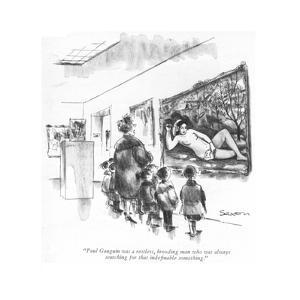 """""""Paul Gauguin was a restless, brooding man who was always searching for th?"""" - New Yorker Cartoon by Charles Saxon"""