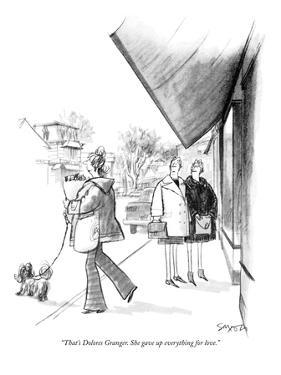 """""""That's Dolores Granger. She gave up everything for love."""" - New Yorker Cartoon by Charles Saxon"""