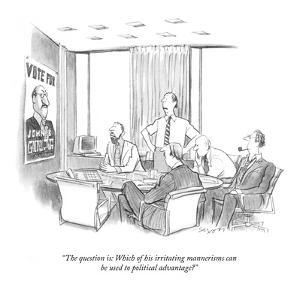 """""""The question is: Which of his irritating mannerisms can be used to politi?"""" - New Yorker Cartoon by Charles Saxon"""