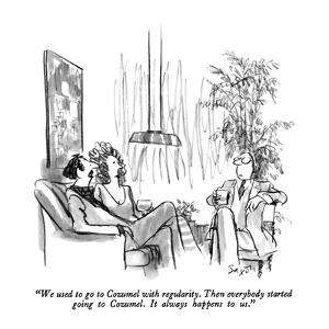 """""""We used to go to Cozumel with regularity.  Then everybody started going t?"""" - New Yorker Cartoon by Charles Saxon"""