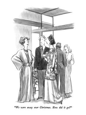 """""""We were away over Christmas.  How did it go?"""" - New Yorker Cartoon by Charles Saxon"""