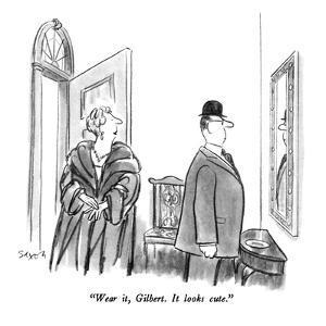 """Wear it, Gilbert.  It looks cute."" - New Yorker Cartoon by Charles Saxon"