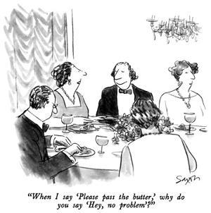 """""""When I say 'Please pass the butter,' why do you say 'Hey, no problem.'?"""" - New Yorker Cartoon by Charles Saxon"""