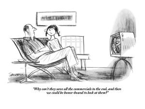 """""""Why can't they save all the commercials to the end, and then we could be ?"""" - New Yorker Cartoon by Charles Saxon"""