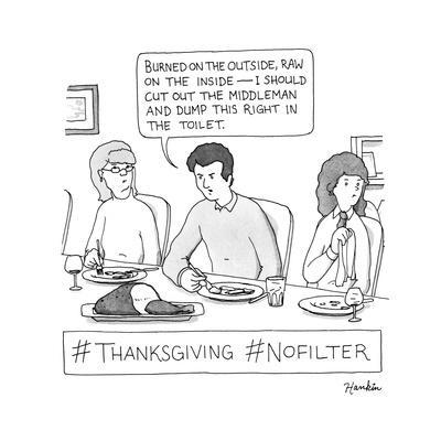 A man at Thanksgiving Dinner insults the food -- #Thanksgiving #NoFilter.  - New Yorker Cartoon