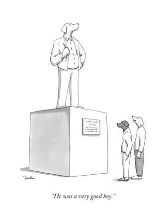 """""""He was a very good boy."""" - New Yorker Cartoon"""