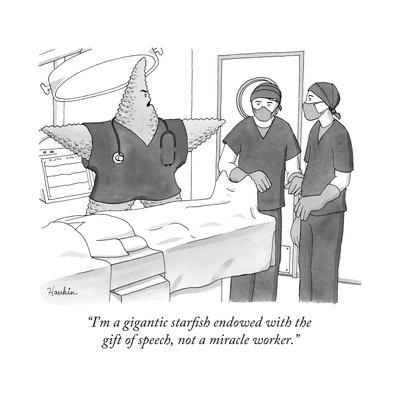 """""""I'm a gigantic starfish endowed with the gift of speech, not a miracle wo..."""" - New Yorker Cartoon"""