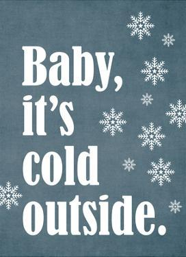 Baby It's Cold Outside by Cheryl Overton