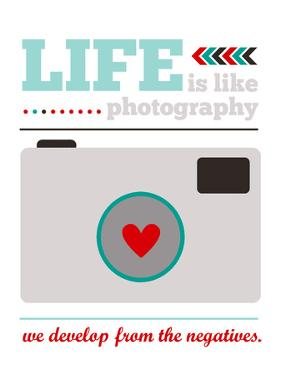 Life is Like Photography by Cheryl Overton