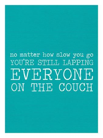 Your Lapping Everyone on the Couch - Teal