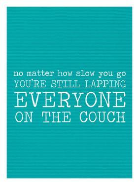 Your Lapping Everyone on the Couch - Teal by Cheryl Overton