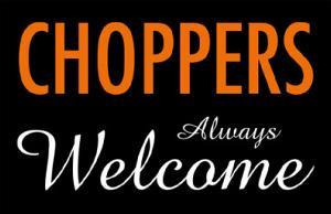 Choppers Always Welcome