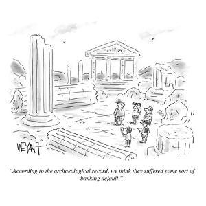 """""""According to the archaeological record, we think they suffered some sort ?"""" - Cartoon by Christopher Weyant"""