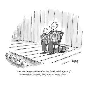 """""""And now, for your entertainment, I will drink a glass of water while Remp?"""" - New Yorker Cartoon by Christopher Weyant"""