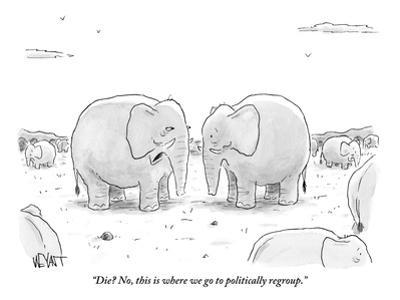 """""""Die? No, this is where we go to politically regroup."""" - New Yorker Cartoon by Christopher Weyant"""