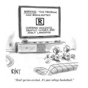 """""""Don't get too excited. It's just college basketball."""" - Cartoon by Christopher Weyant"""