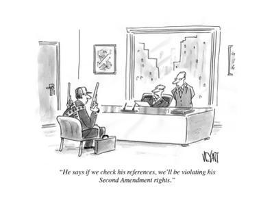 """""""He says if we check his references, we'll be violating his Second Amendme…"""" - Cartoon by Christopher Weyant"""
