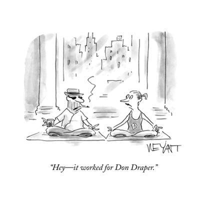 """""""Hey—it worked for Don Draper."""" - Cartoon by Christopher Weyant"""