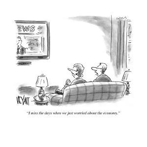 """""""I miss the days when we just worried about the economy."""" - Cartoon by Christopher Weyant"""