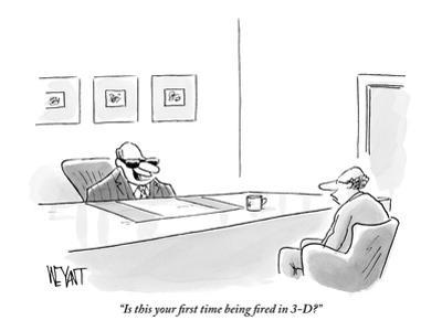 """""""Is this your first time being fired in 3-D?"""" - New Yorker Cartoon by Christopher Weyant"""