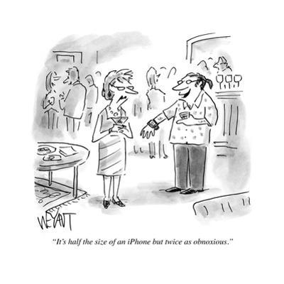 """It's half the size of an iPhone but twice as obnoxious."" - Cartoon by Christopher Weyant"