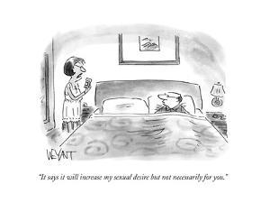 """""""It says it will increase my sexual desire but not necessarily for you."""" - Cartoon by Christopher Weyant"""