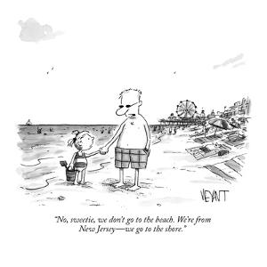 """""""No, sweetie, we don't go to the beach. We're from New Jersey—we go to the… by Christopher Weyant"""