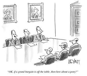 """""""O.K., if a grand bargain is off the table, then how about a pony?"""" - Cartoon by Christopher Weyant"""