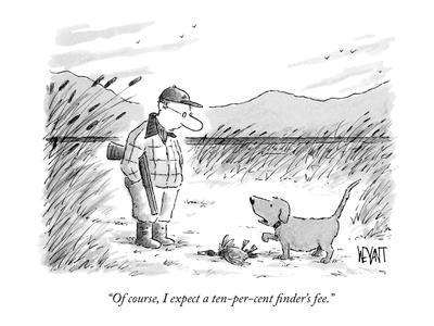 """""""Of course, I expect a ten-per-cent finder's fee."""" - New Yorker Cartoon"""