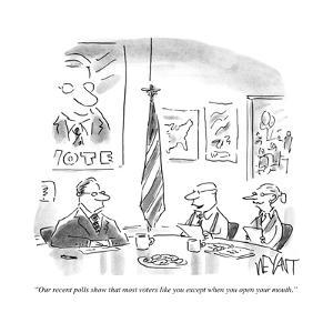 """""""Our recent polls show that most voters like you except when you open your…"""" - Cartoon by Christopher Weyant"""