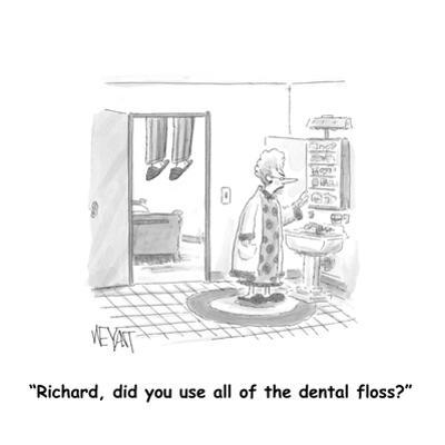 """""""Richard, did you use all of the dental floss?"""" - Cartoon by Christopher Weyant"""