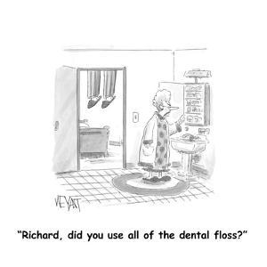 """Richard, did you use all of the dental floss?"" - Cartoon by Christopher Weyant"
