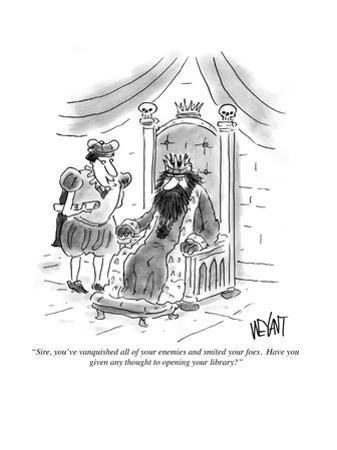 """""""Sire, you've vanquished all of your enemies and smote your foes. Have you…"""" - Cartoon by Christopher Weyant"""