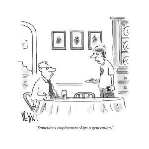 """Sometimes employment skips a generation."" - Cartoon by Christopher Weyant"