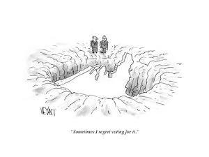 """""""Sometimes I regret voting for it."""" - Cartoon by Christopher Weyant"""