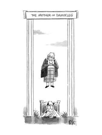 The Mother of Damocles. A man wearing a toga sits while an older woman sta… - New Yorker Cartoon by Christopher Weyant