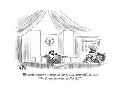 """""""We need someone to amp up our crazy, paranoid rhetoric. Who do we know at…"""" - Cartoon by Christopher Weyant"""