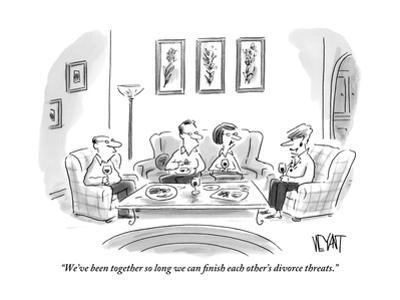 """""""We've been together so long we can finish each other's divorce threats."""" - New Yorker Cartoon by Christopher Weyant"""