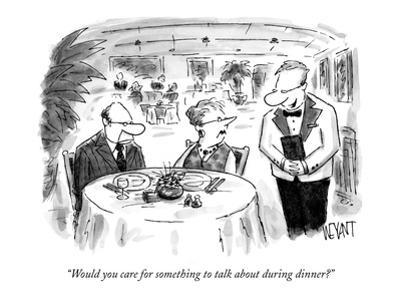 """""""Would you care for something to talk about during dinner?"""" - New Yorker Cartoon by Christopher Weyant"""