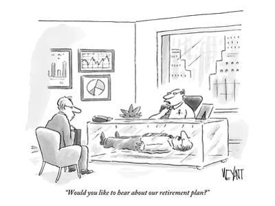"""""""Would you like to hear about our retirement plan?"""" - New Yorker Cartoon by Christopher Weyant"""