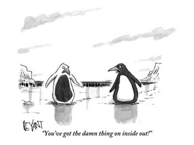 """""""You've got the damn thing on inside out!"""" - New Yorker Cartoon by Christopher Weyant"""