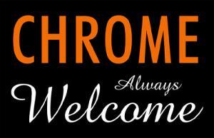 Chrome Always Welcome