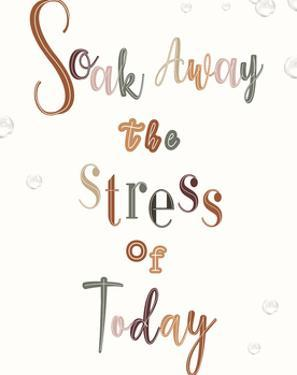 Soak Away The Stress Of Today by Clara Wells