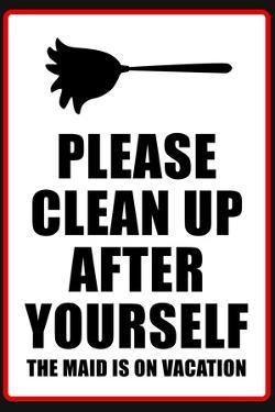 Clean Up After Yourself The Maid Is On Vacation Plastic Sign