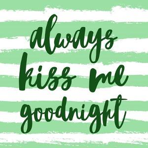 Always Kiss me Goodnight-Green by Color Me Happy