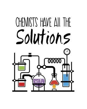 Chemists Have All The Solutions White by Color Me Happy