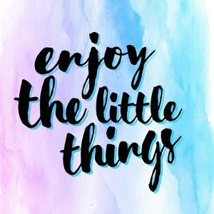 Enjoy the Little Things by Color Me Happy