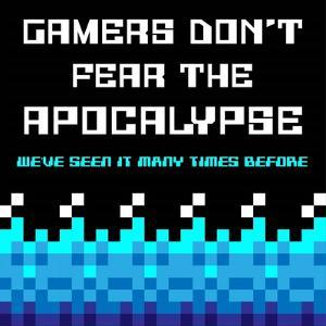 Gamers Don't Fear The Apocalypse - Blue by Color Me Happy
