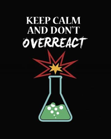 Keep Calm And Don't Overreact Black by Color Me Happy